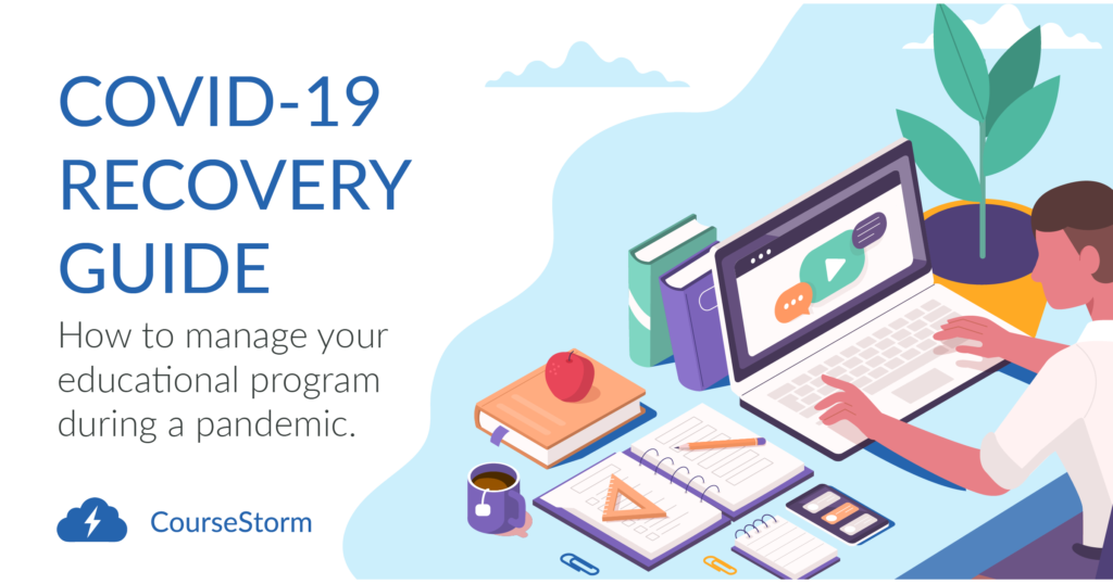 COVID-19 RECOVERY GUIDE: How to manage your educational program during a pandemic.